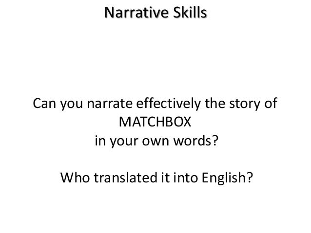 Narrative Skills Can you narrate effectively the story of MATCHBOX in your own words? Who translated it into English?