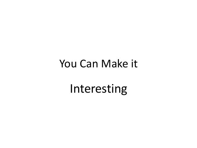 You Can Make it Interesting