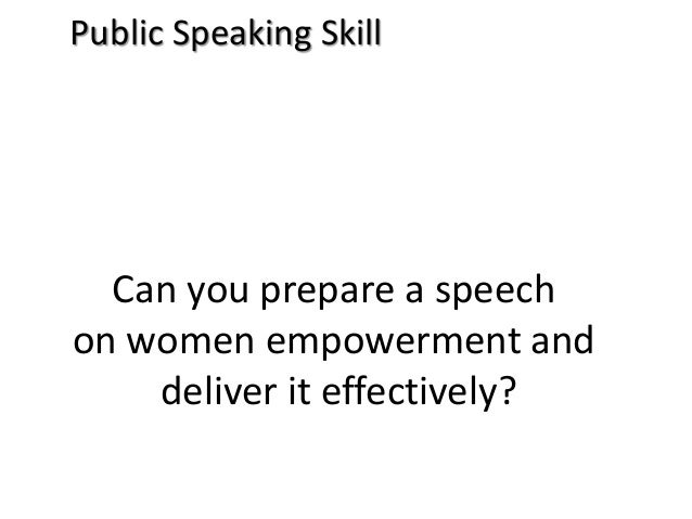 Public Speaking Skill Can you prepare a speech on women empowerment and deliver it effectively?