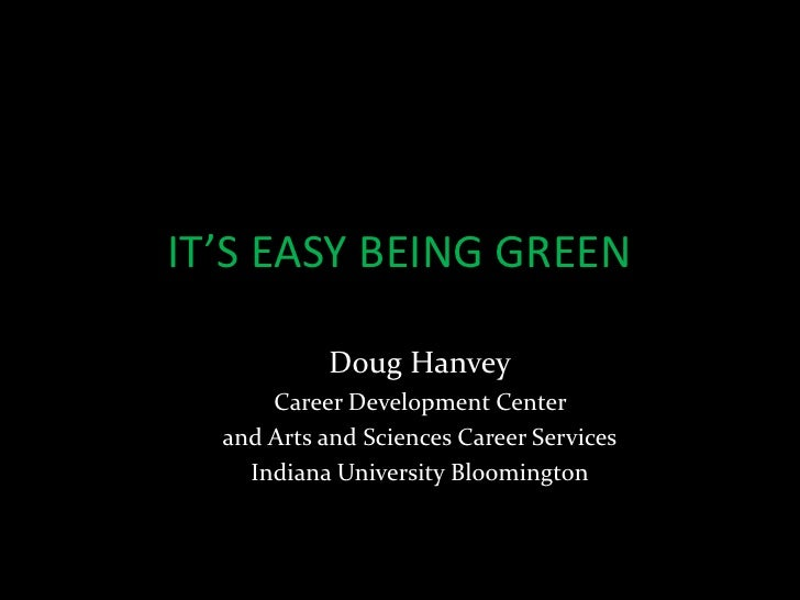 IT'S EASY BEING GREEN             Doug Hanvey       Career Development Center   and Arts and Sciences Career Services     ...