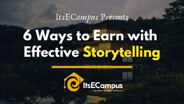 ItsECampus Presents 6 Ways to Earn with Effective Storytelling