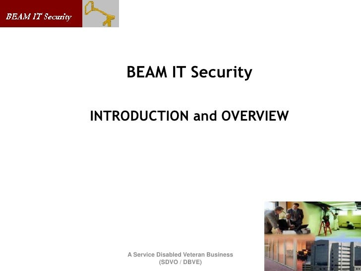 BEAM IT Security  INTRODUCTION and OVERVIEW         A Service Disabled Veteran Business                (SDVO / DBVE)