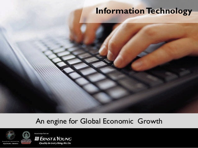 Information Technology                            An engine for Global Economic Growth                           Knowledge...