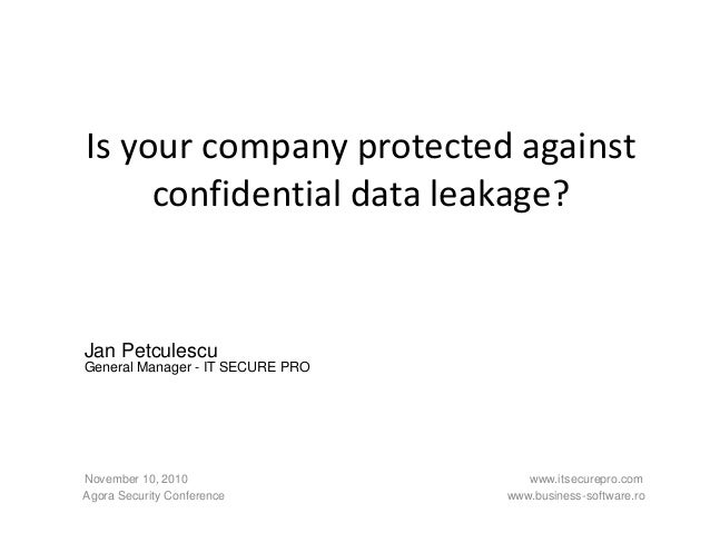 Is your company protected against confidential data leakage? November 10, 2010 www.itsecurepro.com Agora Security Conferen...