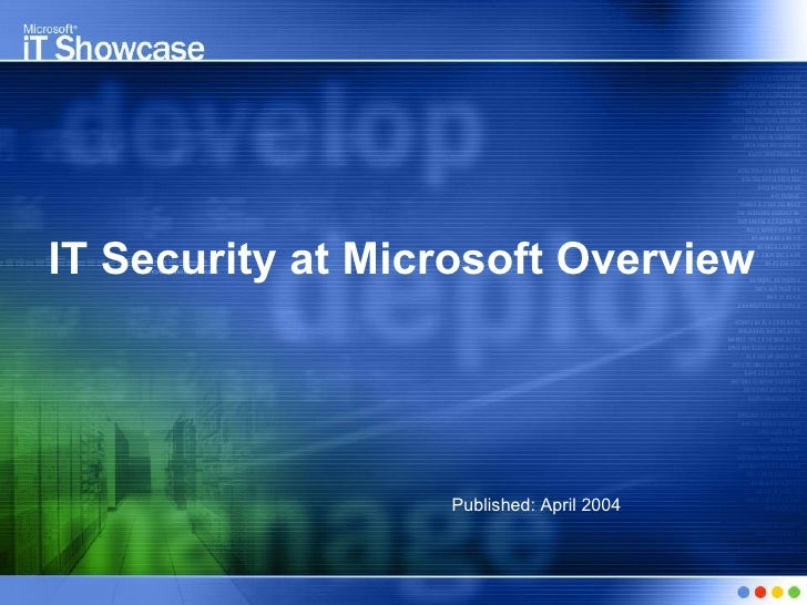 IT Security at Microsoft Overview Published: April 2004
