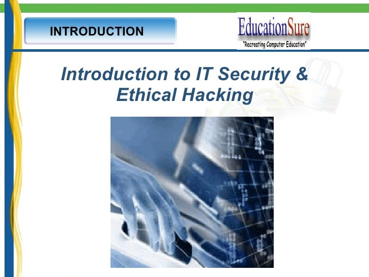 Introduction to IT Security & Ethical Hacking INTRODUCTION