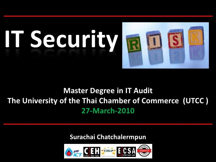 IT Security                 Master Degree in IT Audit The University of the Thai Chamber of Commerce (UTCC )              ...
