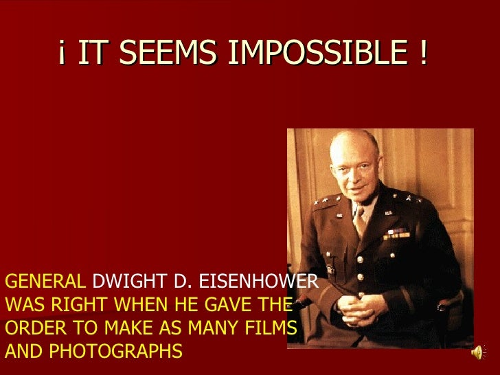 ¡ IT SEEMS IMPOSSIBLE !  GENERAL  DWIGHT D. EISENHOWER  WAS RIGHT WHEN HE GAVE THE ORDER TO MAKE AS MANY FILMS AND PHOTOGR...