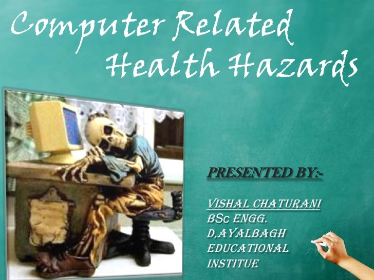 Computer Related    Health Hazards          PRESENTED BY:-          VISHAL CHATURANI          BSc engg.          d,ayalbag...