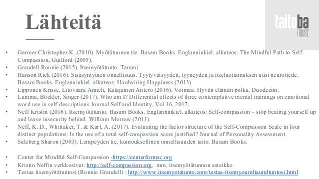 • Germer Christopher K. (2010). Myötätunnon tie. Basam Books. Englanninkiel. alkuteos: The Mindful Path to Self- Compassio...