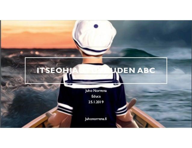 ITSEOHJAUTUVUUDEN ABC Juho Norrena Educa 25.1.2019 Juhonorrena.fi