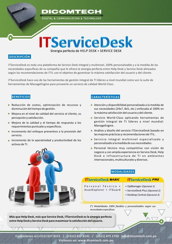 DESCRIPCIÓNITServiceDesk es toda una plataforma de Service Desk integral y multinivel, 100% personalizable y a la medida d...