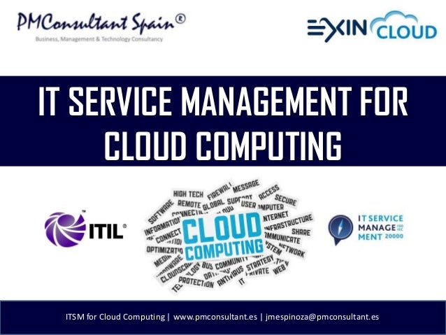 IT SERVICE MANAGEMENT FOR     CLOUD COMPUTING ITSM for Cloud Computing | www.pmconsultant.es | jmespinoza@pmconsultant.es