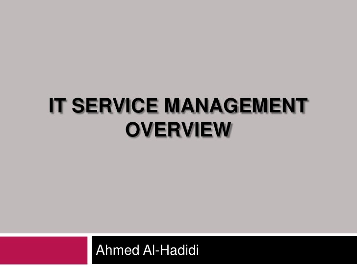 IT Service ManagementOVERVIEW<br />Ahmed Al-Hadidi<br />