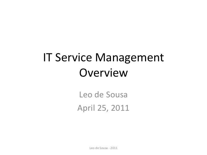 IT Service Management        Overview     Leo de Sousa     April 25, 2011        Leo de Sousa - 2011