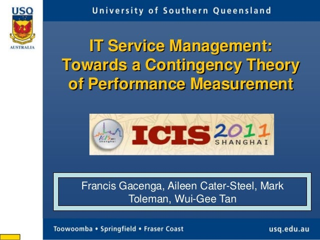 IT Service Management: Towards a Contingency Theory of Performance Measurement  Francis Gacenga, Aileen Cater-Steel, Mark ...