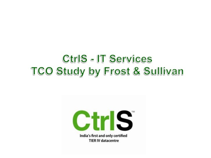 CtrlS - IT Services <br />TCO Study by Frost & Sullivan <br />