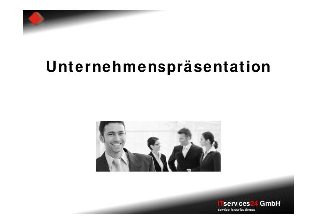 Unternehmenspräsentation                  ITservices24 GmbH                  service is our business