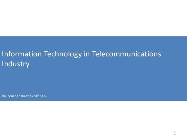 Information Technology in Telecommunications Industry By Sridhar Radhakrishnan 1