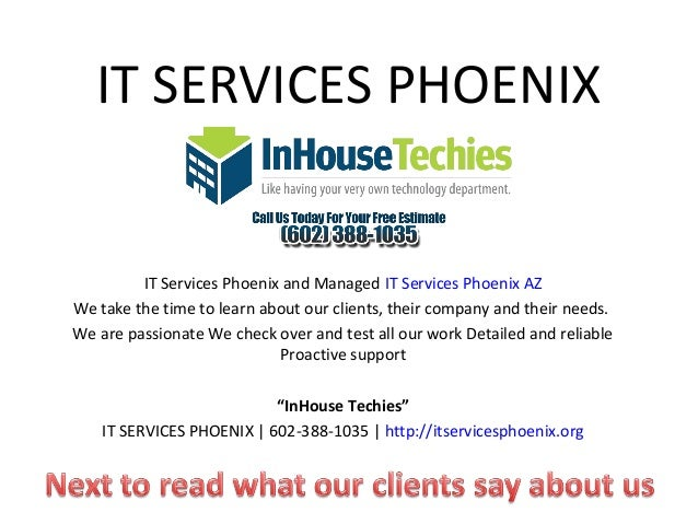 IT SERVICES PHOENIX         IT Services Phoenix and Managed IT Services Phoenix AZWe take the time to learn about our clie...
