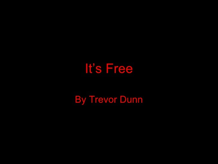 It's Free By Trevor Dunn