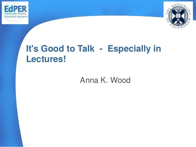Anna K. Wood It's Good to Talk - Especially in Lectures!