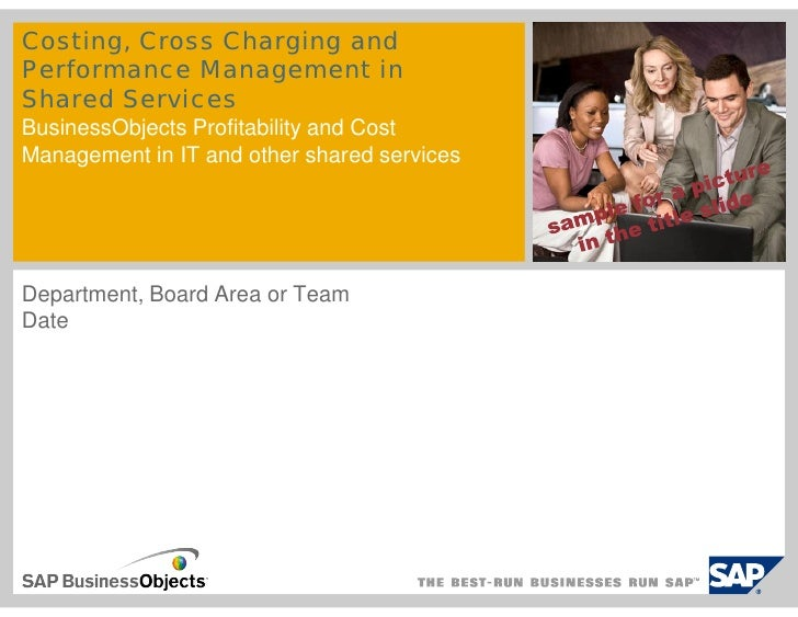 Costing, Cross Charging and Performance Management in Shared Services BusinessObjects Profitability and Cost Management in...