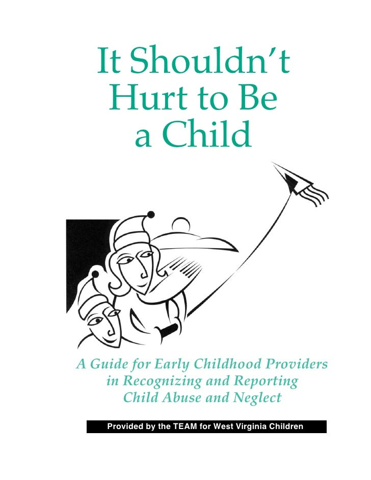 It Shouldn't     Hurt to Be       a Child     A Guide for Early Childhood Providers     in Recognizing and Reporting      ...