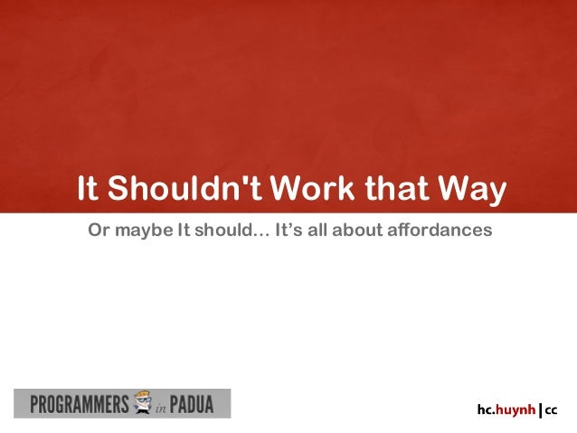It Shouldnt Work that WayOr maybe It should… It's all about affordances