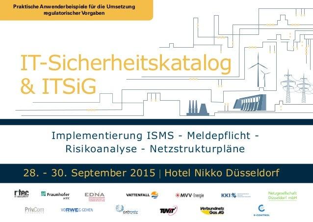 Implementierung ISMS - Meldepflicht - Risikoanalyse - Netzstrukturpläne IT-Sicherheitskatalog 28. - 30. September 2015 | H...