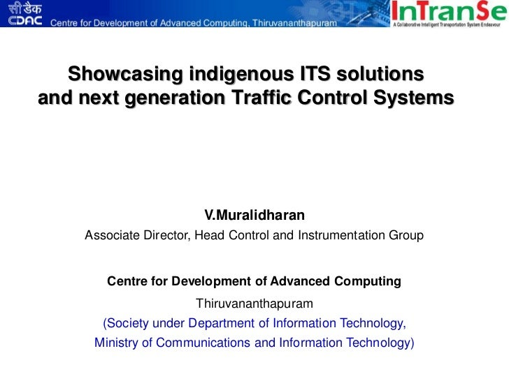 Showcasing indigenous ITS solutionsand next generation Traffic Control Systems                        V.Muralidharan    As...