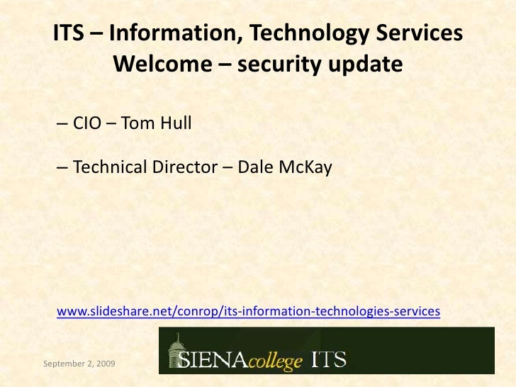 CIO – Tom Hull<br />Technical Director – Dale McKay<br />www.slideshare.net/conrop/its-information-technologies-services<b...