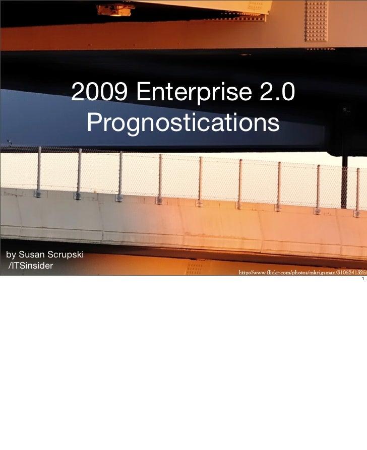 2009 Enterprise 2.0                Prognostications    by Susan Scrupski /ITSinsider                                     1