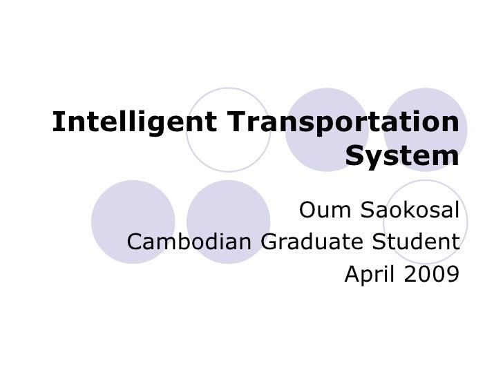 Intelligent Transportation System Oum Saokosal Cambodian Graduate Student April 2009