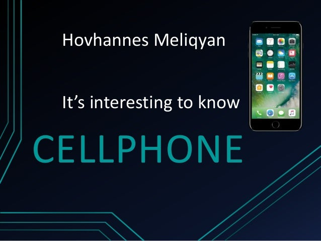 Hovhannes Meliqyan It's interesting to know CELLPHONE