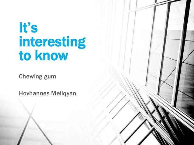 It's interesting to know Chewing gum Hovhannes Meliqyan