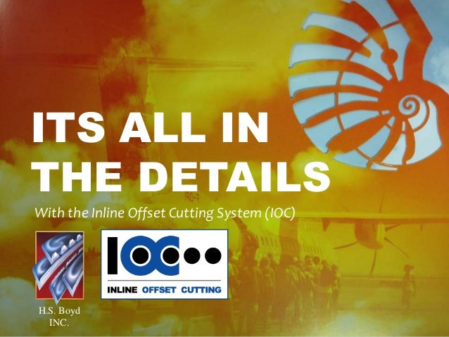 ITS ALL IN THE DETAILS With the Inline Offset Cutting System (IOC) H.S. Boyd INC.