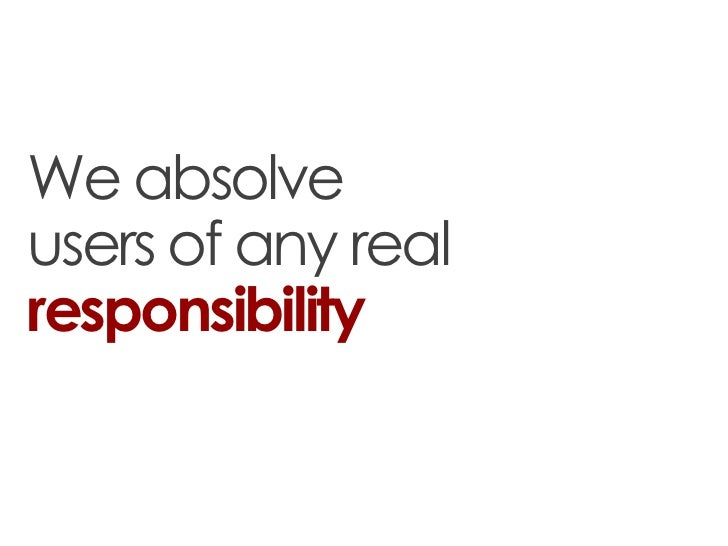 We absolveusers of any realresponsibility