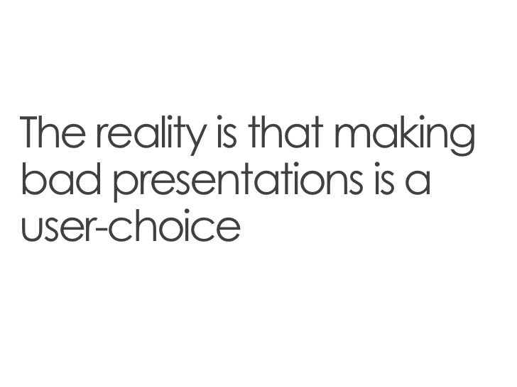 The reality is that makingbad presentations is auser-choice