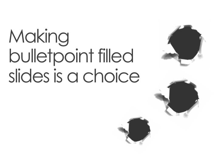 Makingbulletpoint filledslides is a choice