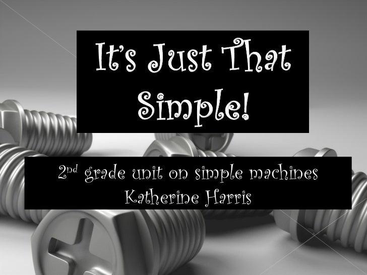 2 nd  grade unit on simple machines Katherine Harris