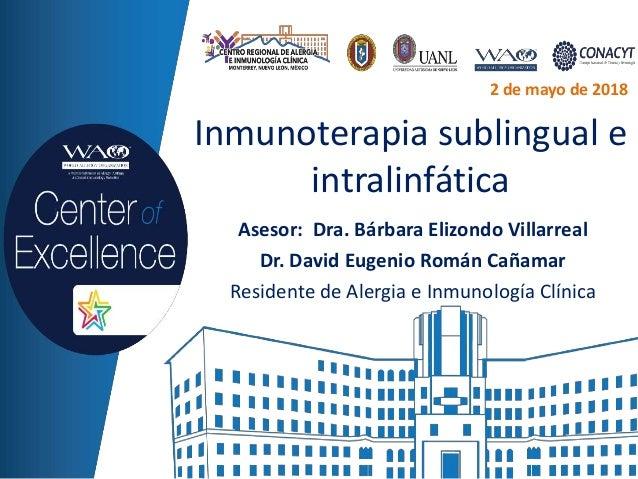 Inmunoterapia sublingual e intralinfática Asesor: Dra. Bárbara Elizondo Villarreal Dr. David Eugenio Román Cañamar Residen...