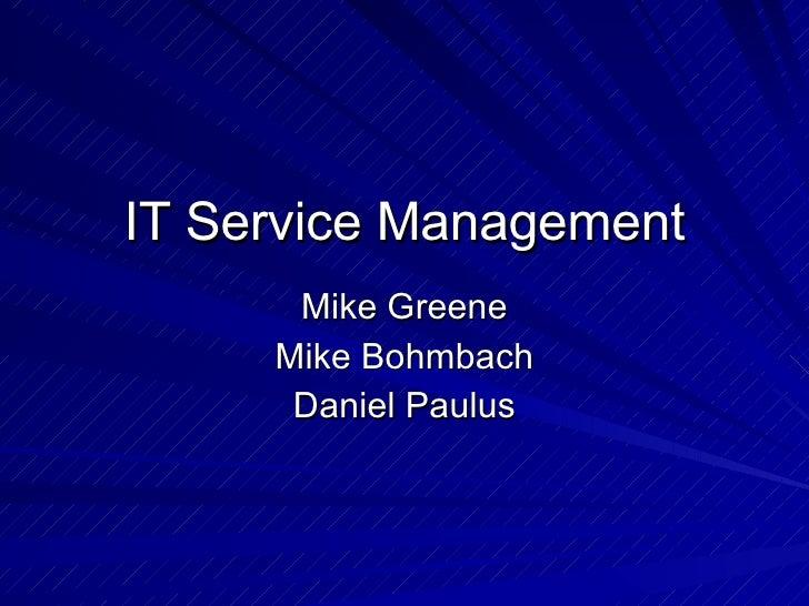IT Service Management Mike Greene Mike Bohmbach Daniel Paulus