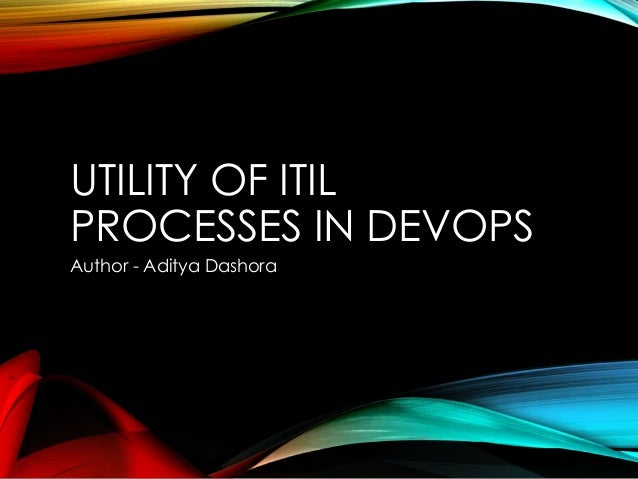 UTILITY OF ITIL PROCESSES IN DEVOPS Author - Aditya Dashora
