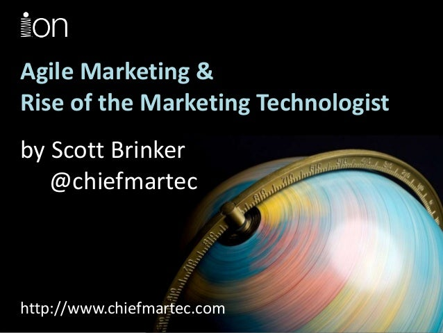 Agile Marketing &Rise of the Marketing Technologistby Scott Brinker   @chiefmartechttp://www.chiefmartec.com