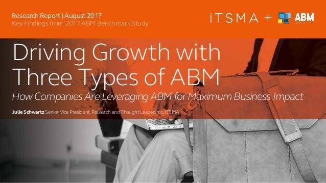 + Driving Growth with Three Types of ABM HowCompaniesAreLeveragingABMforMaximumBusiness Impact Julie SchwartzSeniorVice Pr...