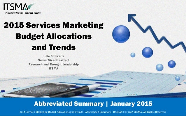 2015 Services Marketing Budget Allocations and Trends Julie Schwartz Senior Vice President Research and Thought Leadership...