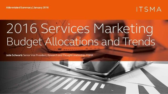 2016 Services Marketing Budget Allocations and Trends Julie SchwartzSeniorVice President,Research and ThoughtLeadership,IT...