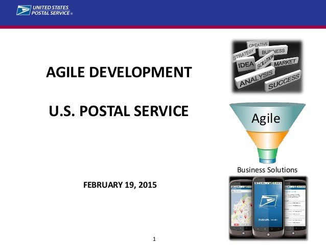1 AGILE DEVELOPMENT U.S. POSTAL SERVICE FEBRUARY 19, 2015 Agile Business Solutions