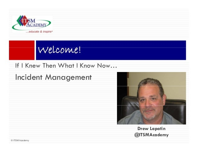 Welcome!                 Wl     !   If I Knew Then What I Know Now…   Incident Management                                 ...